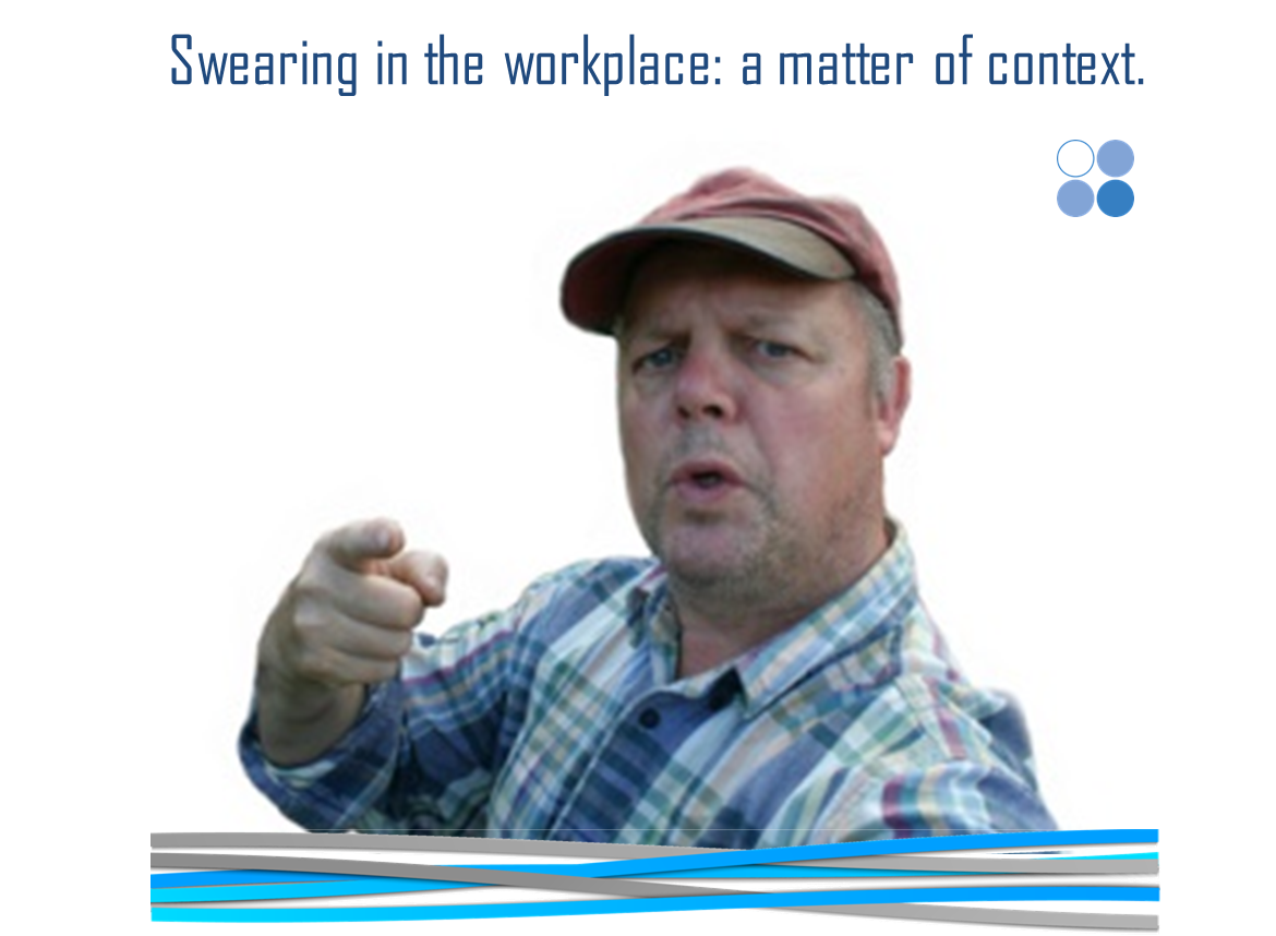 Swearing in the Workplace – a matter of context.